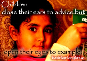 Children-close-their-ears-to-advice-but-open-their-eyes-to-example