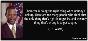 quote-character-is-doing-the-right-thing-when-nobody-s-looking-there-are-too-many-people-who-think-that-j-c-watts-194207