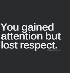 gain-attention-lose-respect