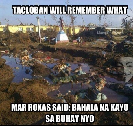 The people of Tacloban are ingrates. They deserve Mar's wrath.
